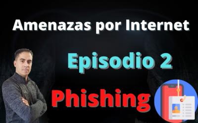 Amenazas por internet Episodio 2: Phishing